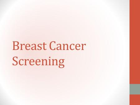 Breast Cancer Screening. Introduction Breast cancer is a fatal disease at advanced stages; however, it can be controlled through prevention and early.