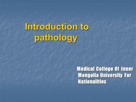 Introduction to pathology Introduction to pathology Medical College Of Inner Mongolia University For Nationalities Medical College Of Inner Mongolia University.