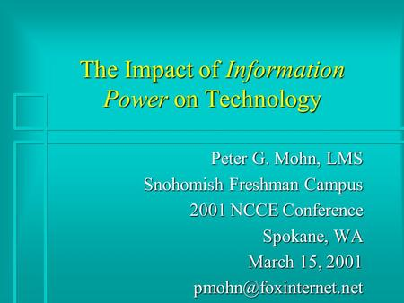 The Impact of Information Power on Technology Peter G. Mohn, LMS Snohomish Freshman Campus 2001 NCCE Conference Spokane, WA March 15, 2001