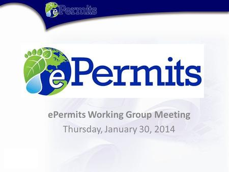 EPermits Working Group Meeting Thursday, January 30, 2014.