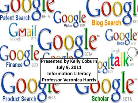 Presented by Kelly Coburn July 9, 2011 Information Literacy Professor Veronica Harris.