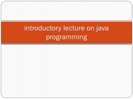 "Introductory lecture on java programming. History of Java In 1991, ""Green Team"" of Sun Microsystems leaded by James Gosling developed the Java programming."