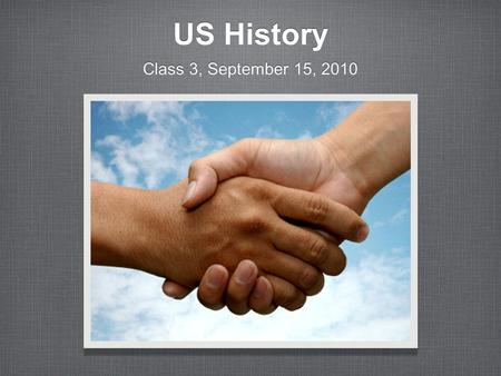 US History Class 3, September 15, 2010. Dec of i We hold these truths to be self evident, that all men are created equal, that we are endowed by our creator.