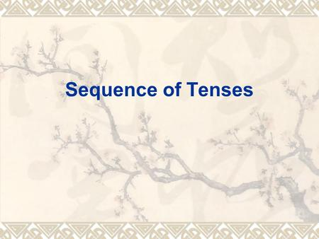 Sequence of Tenses. I. What is sequence of tenses?  Sequence of tenses in its narrow sense refers to principles according to which the tenses of subordinate.