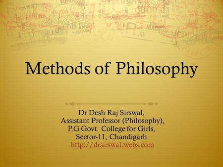 Methods of Philosophy Dr Desh Raj Sirswal,