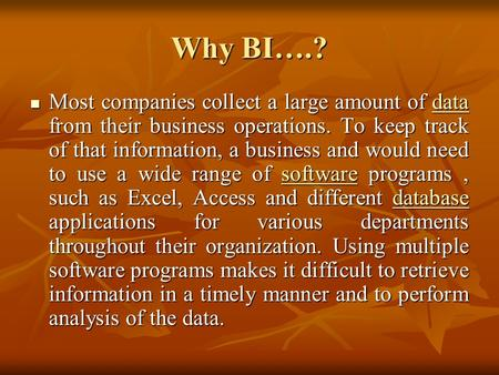 Why BI….? Most companies collect a large amount of data from their business operations. To keep track of that information, a business and would need to.