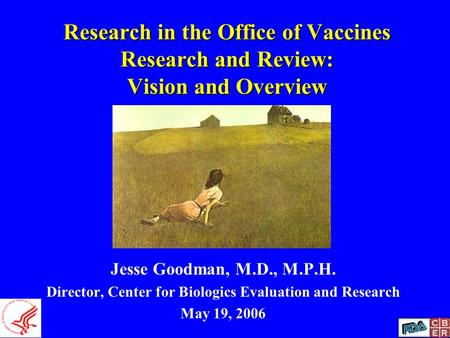 Research in the Office of Vaccines Research and Review: Vision and Overview Jesse Goodman, M.D., M.P.H. Director, Center for Biologics Evaluation and Research.