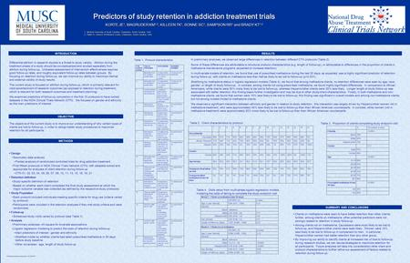 Predictors of study retention in addiction treatment trials KORTE JE 1, MAGRUDER KM 1,2, KILLEEN TK 1, SONNE SC 1, SAMPSON RR 1 and BRADY KT 1,2 1. Medical.