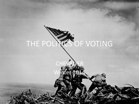 THE POLITICS OF VOTING CHEVALIER Winter 2014. THE RIGHT TO VOTE SUFFRAGE OR FRANCHISE IS A SYNONYM FOR VOTING AND VOTING RIGHTS The electorate in the.