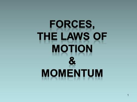 Forces, The laws of Motion & Momentum.