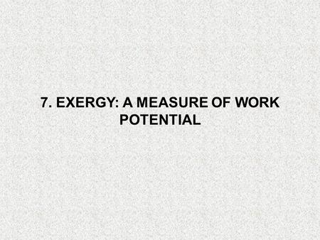 7. EXERGY: A MEASURE OF WORK POTENTIAL