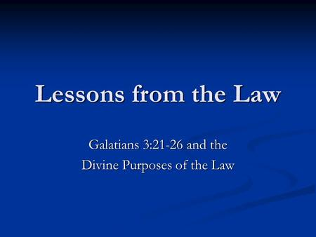Lessons from the Law Galatians 3:21-26 and the Divine Purposes of the Law.