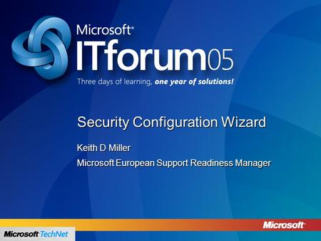 Security Configuration Wizard Keith D Miller Microsoft European Support Readiness Manager.