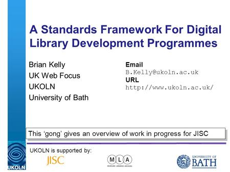 A centre of expertise in digital information managementwww.ukoln.ac.uk A Standards Framework For Digital Library Development Programmes Brian Kelly UK.