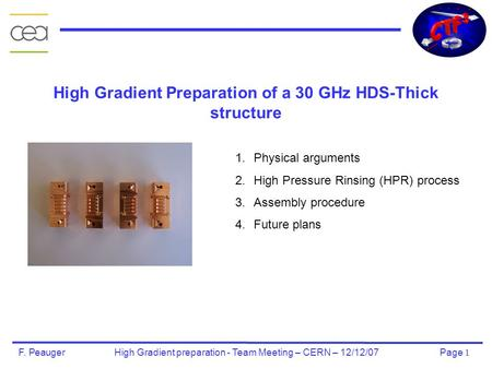 Page 1 F. Peauger High Gradient preparation - Team Meeting – CERN – 12/12/07 High Gradient Preparation of a 30 GHz HDS-Thick structure 1.Physical arguments.