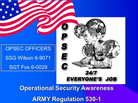 Operational Security Awareness ARMY Regulation 530-1 OPSEC OFFICERS SSG Wilson 6-9071 SGT Fox 6-0029.