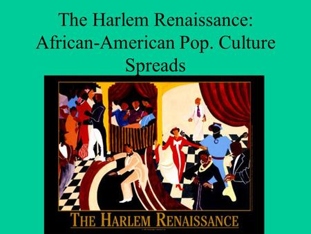 The Harlem Renaissance: African-American Pop. Culture Spreads.