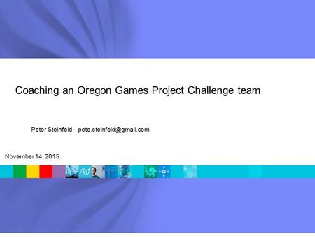 Coaching an Oregon Games Project Challenge team November 14, 2015 Peter Steinfeld –