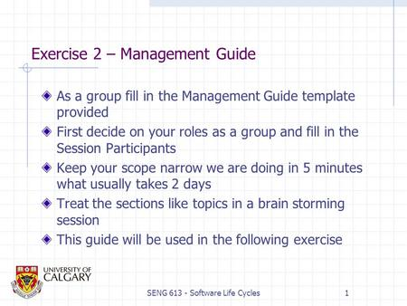 SENG 613 - Software Life Cycles1 Exercise 2 – Management Guide As a group fill in the Management Guide template provided First decide on your roles as.