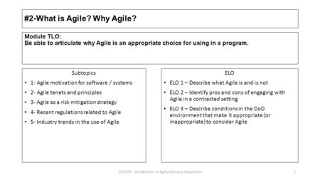 #2-What is Agile? Why Agile? Subtopics 1- Agile motivation for software / systems 2- Agile tenets and principles 3- Agile as a risk mitigation strategy.