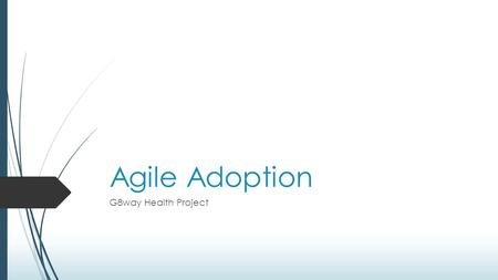 Agile Adoption G8way Health Project. Introduction  How the project was executed by the client  The Agile Proposal  The Agile implementation  Google.