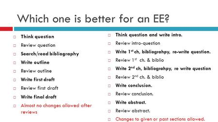 Which one is better for an EE?  Think question  Review question  Search/read bibliography  Write outline  Review outline  Write first draft  Review.