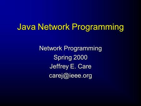 Java Network Programming Network Programming Spring 2000 Jeffrey E. Care