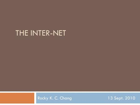 THE INTER-NET Rocky K. C. Chang13 Sept. 2010. Some history may help 2.