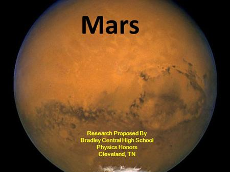Mars Research Proposed By Bradley Central High School Physics Honors Cleveland, TN.