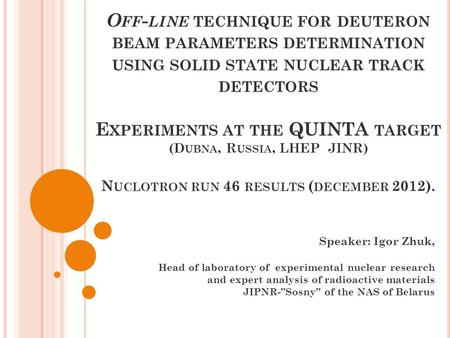 O FF - LINE TECHNIQUE FOR DEUTERON BEAM PARAMETERS DETERMINATION USING SOLID STATE NUCLEAR TRACK DETECTORS E XPERIMENTS AT THE QUINTA TARGET (D UBNA, R.