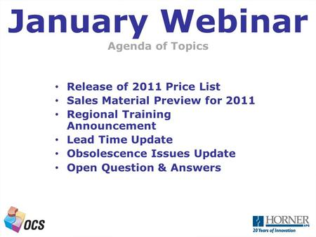 A Next Generation OCS Agenda of Topics January Webinar Release of 2011 Price List Sales Material Preview for 2011 Regional Training Announcement Lead Time.