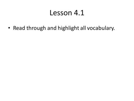 Lesson 4.1 Read through and highlight all vocabulary.