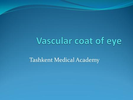 Tashkent Medical Academy. Vascular Layer The middle coat of the eye is the vascular layer, also called the uvea or uveal tract. The uveal tract makes.