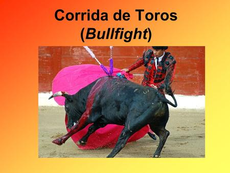 Corrida de Toros (Bullfight). What do you already know about Bullfighting?What do you already know about Bullfighting?