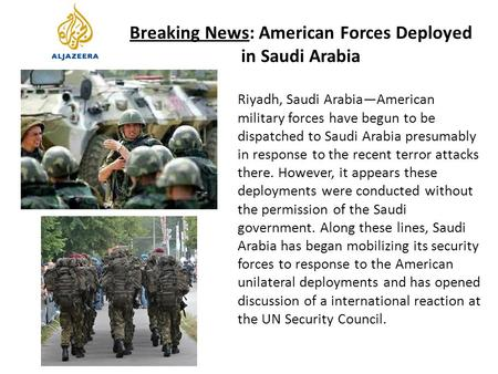 Breaking News: American Forces Deployed in Saudi Arabia Riyadh, Saudi Arabia—American military forces have begun to be dispatched to Saudi Arabia presumably.