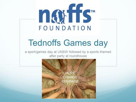Tednoffs Games day a sport/games day at UNSW followed by a sports themed after party at roundhouse HOPE CHANGE COURAGE.