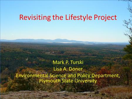 Revisiting the Lifestyle Project Mark P. Turski Lisa A. Doner Environmental Science and Policy Department, Plymouth State University.