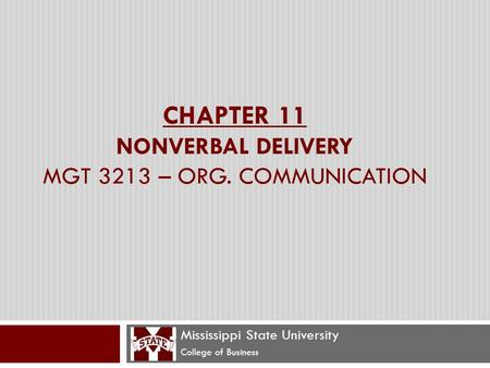 CHAPTER 11 NONVERBAL DELIVERY MGT 3213 – ORG. COMMUNICATION Mississippi State University College of Business.