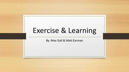 Exercise & Learning By: Max Gall & Matt Earman. SPARK The Revolutionary New Science Of Exercise And The Brain. Written by, John J. Ratey, MD. Professor.
