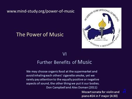 The Power of <strong>Music</strong> VI Further Benefits of <strong>Music</strong> ♫ www.mind-study.org/power-of-<strong>music</strong> Mozart sonata for violin and piano #24 in F major (4:30) We may choose.