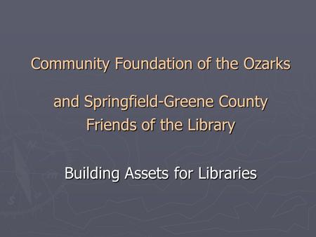 Community Foundation of the Ozarks and Springfield-Greene County Friends of the Library Building Assets for Libraries.