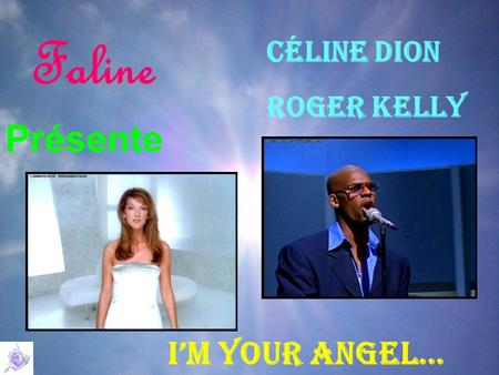 Faline Présente Céline Dion Roger kelly I'm Your Angel…