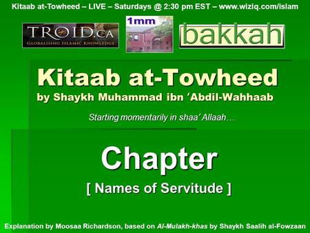 Kitaab at-Towheed by Shaykh Muhammad ibn ' Abdil-Wahhaab Chapter [ Names of Servitude ] Kitaab at-Towheed – LIVE – 2:30 pm EST –