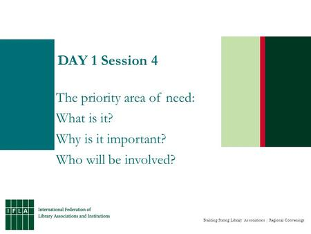 Building Strong Library Associations | Regional Convenings DAY 1 Session 4 The priority area of need: What is it? Why is it important? Who will be involved?
