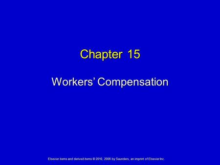 Chapter 15 Workers' Compensation Elsevier items and derived items © 2010, 2008 by Saunders, an imprint of Elsevier Inc.
