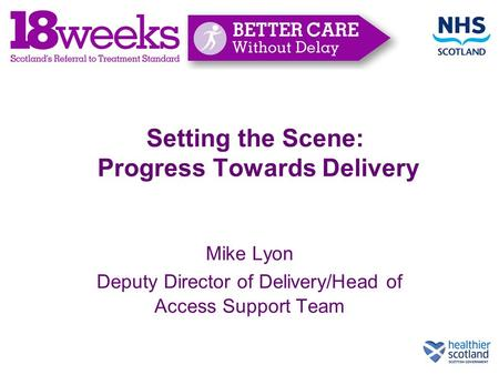 Setting the Scene: Progress Towards Delivery Mike Lyon Deputy Director of Delivery/Head of Access Support Team.