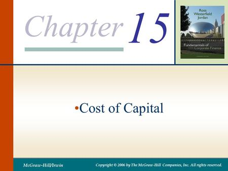 Chapter McGraw-Hill/Irwin Copyright © 2006 by The McGraw-Hill Companies, Inc. All rights reserved. 15 Cost of Capital.