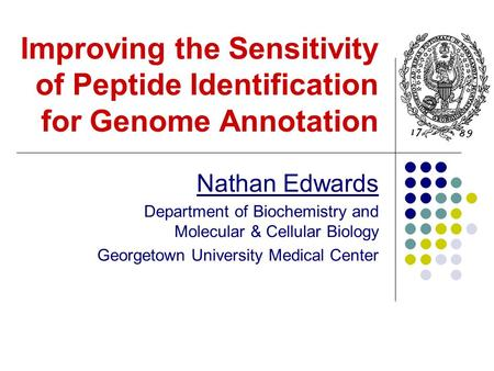 Improving the Sensitivity of Peptide Identification for Genome Annotation Nathan Edwards Department of Biochemistry and Molecular & Cellular Biology Georgetown.