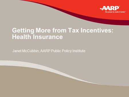 Getting More from Tax Incentives: Health Insurance Janet McCubbin, AARP Public Policy Institute.