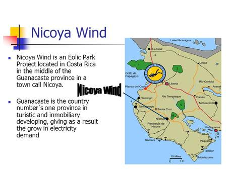 Nicoya Wind Nicoya Wind is an Eolic Park Project located in Costa Rica in the middle of the Guanacaste province in a town call Nicoya. Guanacaste is the.